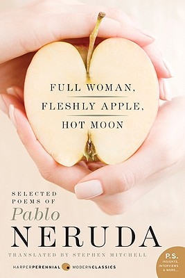 Full Woman, Fleshly Apple, Hot Moon By Mitchell, Stephen (TRN)/ Neruda, Pablo